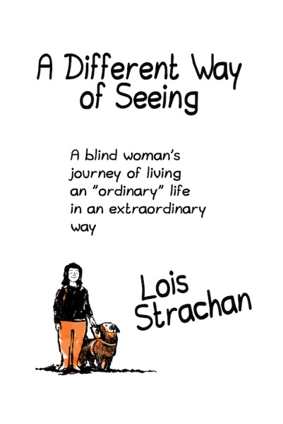 the image shows the cover of a book and the text: A Different Way of Seeing: A Blind Woman's Journey of Living an ''Ordinary' Life in an Extraordinary Way