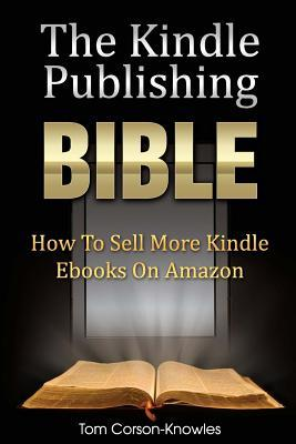 the image shows the cover of The Kindle Publishing Bible: How to Sell More Kindle Ebooks on Amazon